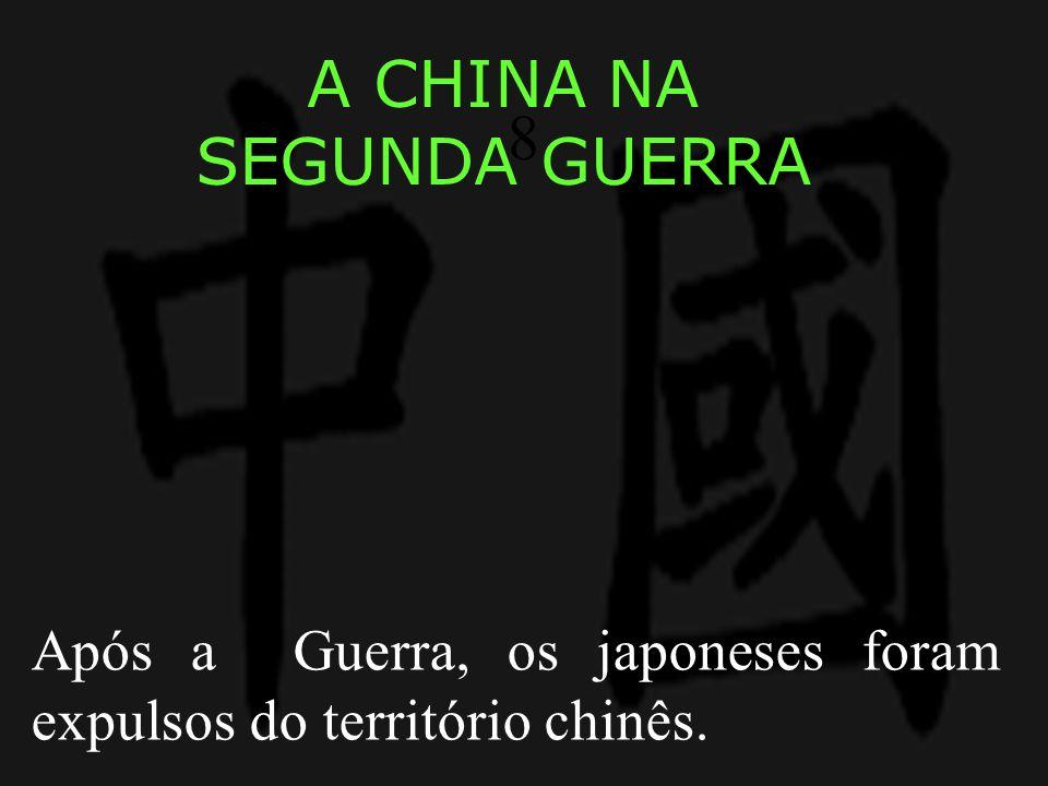 A CHINA NA SEGUNDA GUERRA Após a Guerra, os japoneses foram expulsos do território chinês. 8