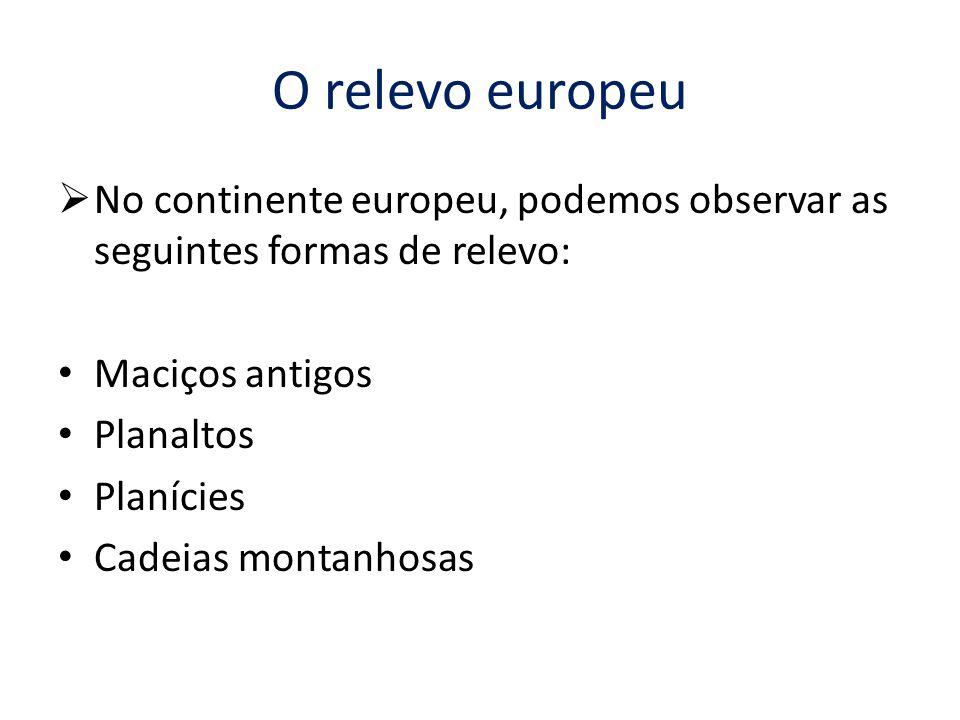 O relevo europeu  No continente europeu, podemos observar as seguintes formas de relevo: Maciços antigos Planaltos Planícies Cadeias montanhosas