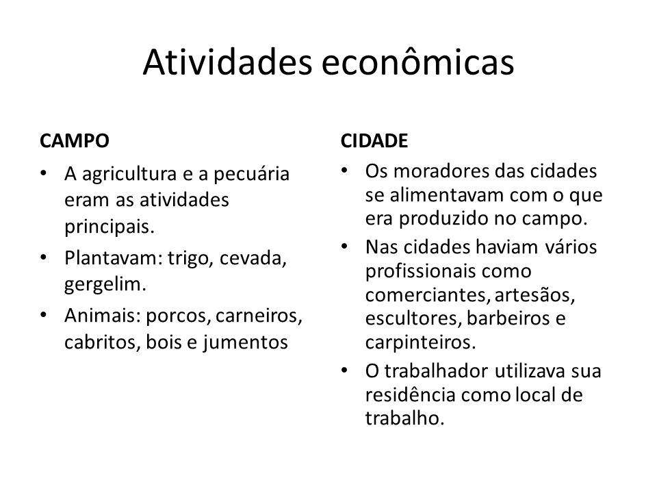 Atividades econômicas CAMPO A agricultura e a pecuária eram as atividades principais. Plantavam: trigo, cevada, gergelim. Animais: porcos, carneiros,