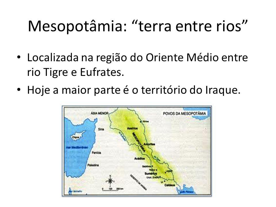 """Mesopotâmia: """"terra entre rios"""" Localizada na região do Oriente Médio entre rio Tigre e Eufrates. Hoje a maior parte é o território do Iraque."""