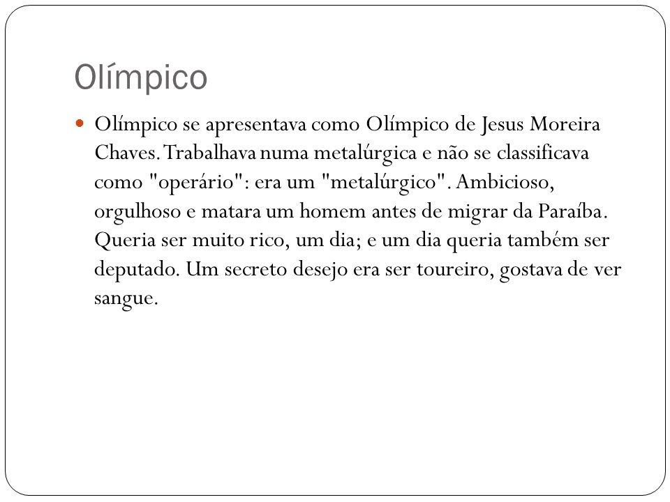 Olímpico Olímpico se apresentava como Olímpico de Jesus Moreira Chaves. Trabalhava numa metalúrgica e não se classificava como