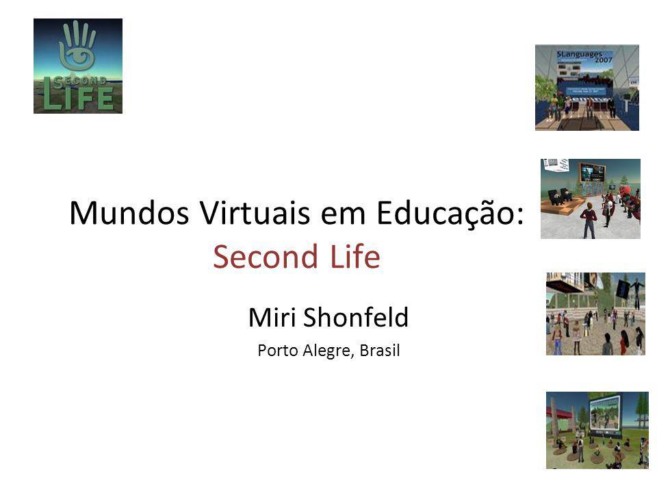 Mundos Virtuais em Educação: Second Life Miri Shonfeld Porto Alegre, Brasil