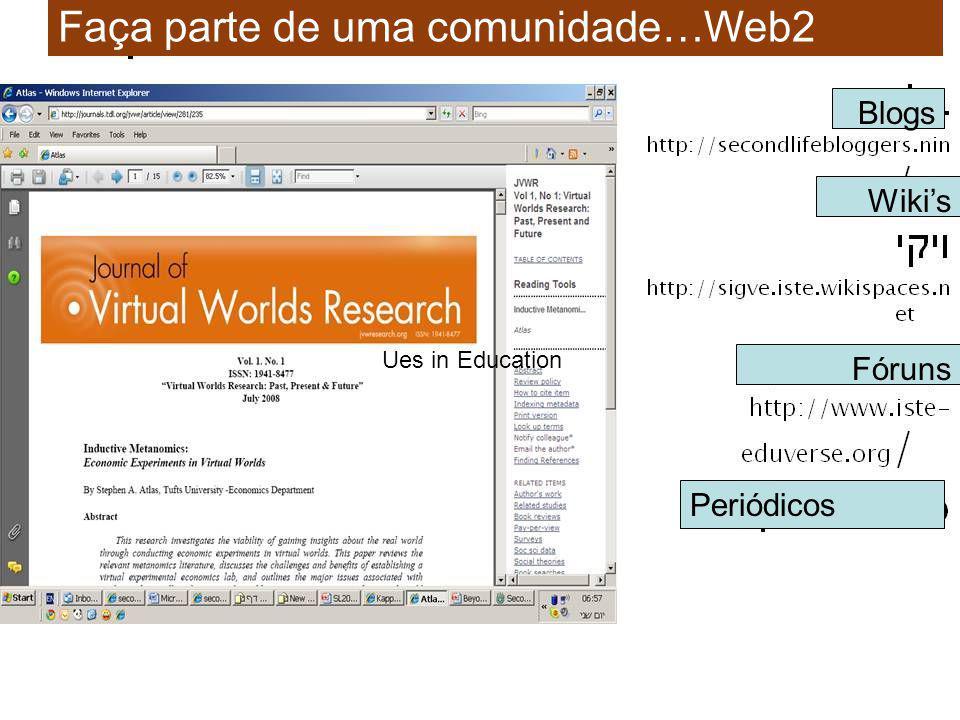 Blogs Ues in Education Fóruns Periódicos Wiki's Lugares onde aprender sobre Second Life… Faça parte de uma comunidade…Web2