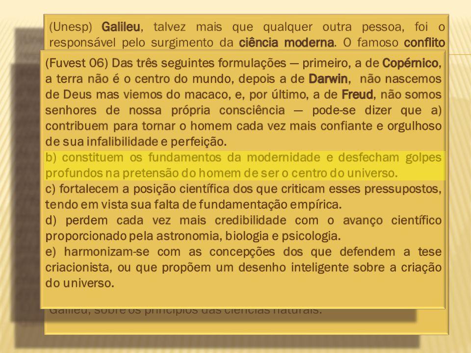 Copérnico (Heliocentrismo) Galileu Galilei (observações astronômicas) Kepler (Moviemento elíptico dos astros) Falópio (Trompas de Falópio)