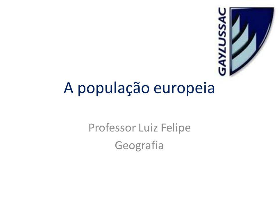 A população europeia Professor Luiz Felipe Geografia