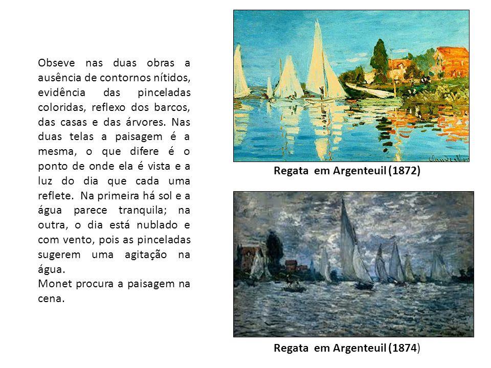 Regata em Argenteuil (1872) Regata em Argenteuil (1874) Obseve nas duas obras a ausência de contornos nítidos, evidência das pinceladas coloridas, ref