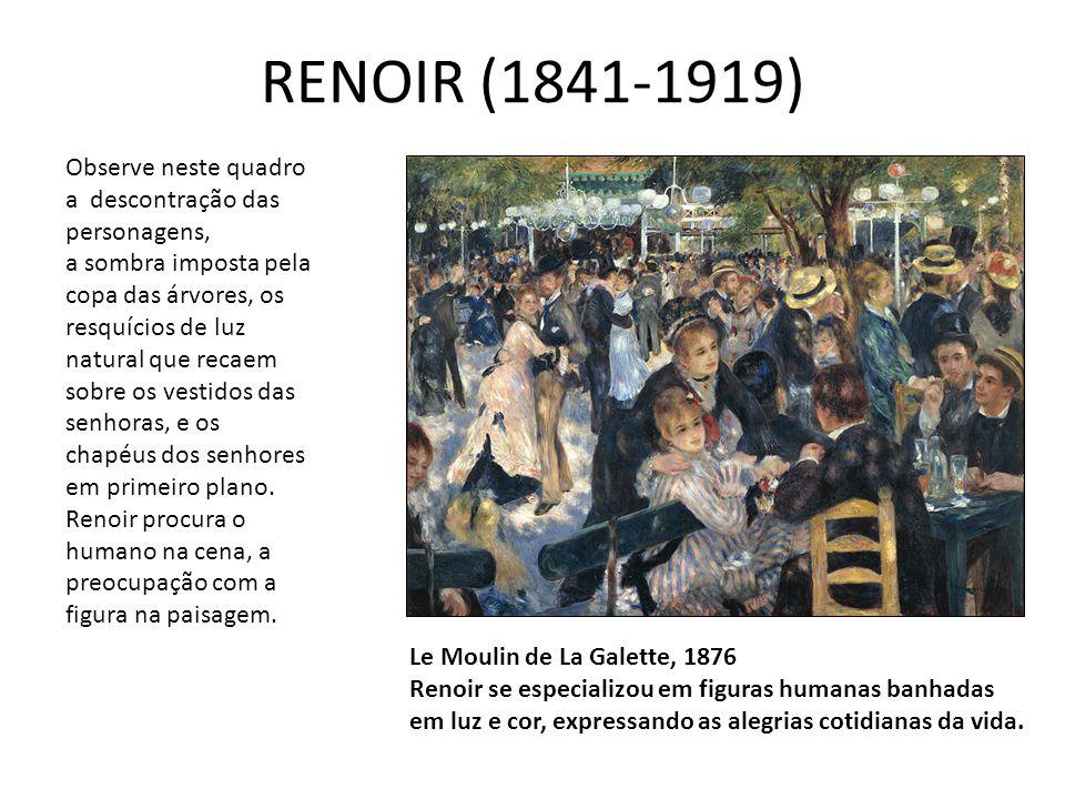 RENOIR (1841-1919) Le Moulin de La Galette, 1876 Renoir se especializou em figuras humanas banhadas em luz e cor, expressando as alegrias cotidianas d