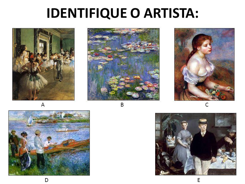 IDENTIFIQUE O ARTISTA: A B C D E
