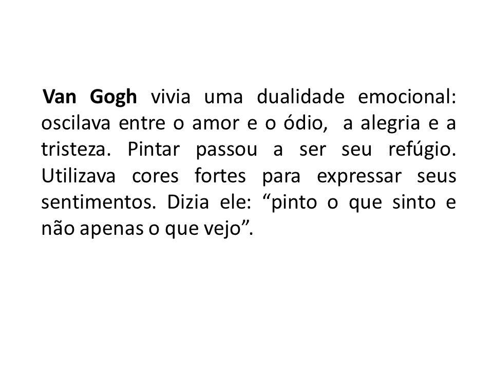 Van Gogh vivia uma dualidade emocional: oscilava entre o amor e o ódio, a alegria e a tristeza. Pintar passou a ser seu refúgio. Utilizava cores forte