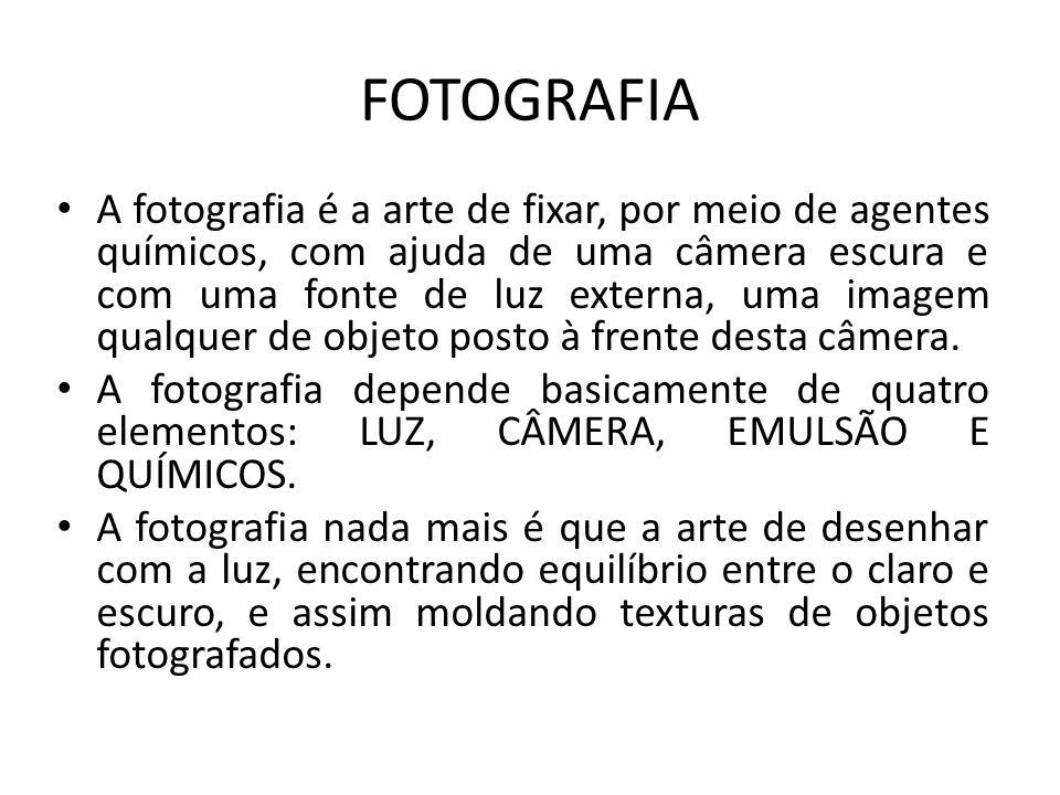 FOTOGRAFIA A fotografia é a arte de fixar, por meio de agentes químicos, com ajuda de uma câmera escura e com uma fonte de luz externa, uma imagem qua