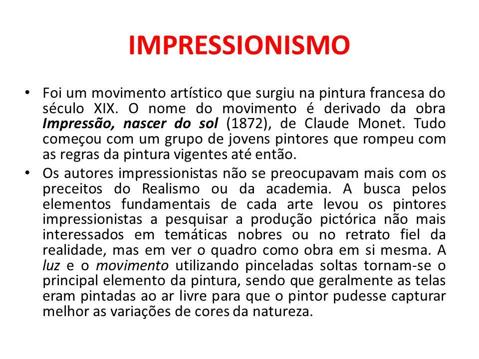 IMPRESSIONISMO Foi um movimento artístico que surgiu na pintura francesa do século XIX. O nome do movimento é derivado da obra Impressão, nascer do so