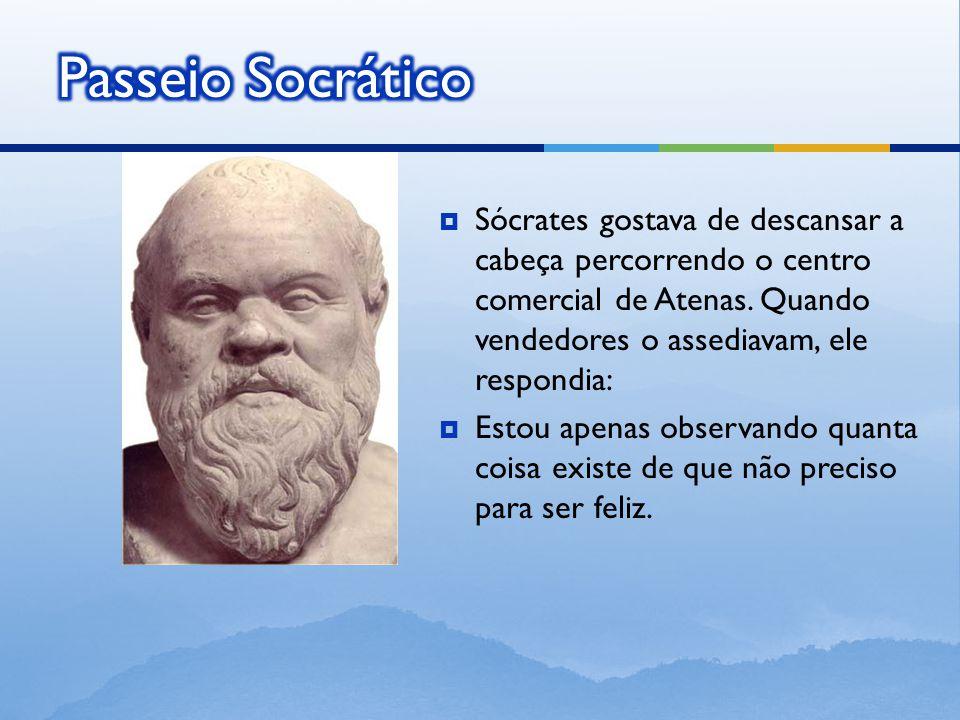  Sócrates gostava de descansar a cabeça percorrendo o centro comercial de Atenas.