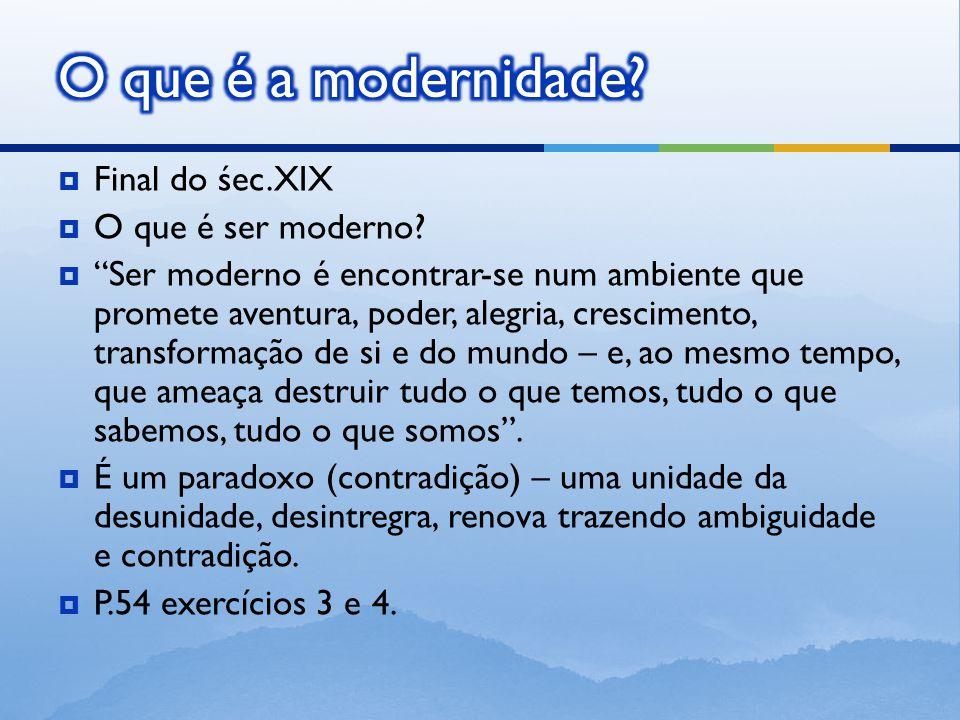  Final do śec.XIX  O que é ser moderno.