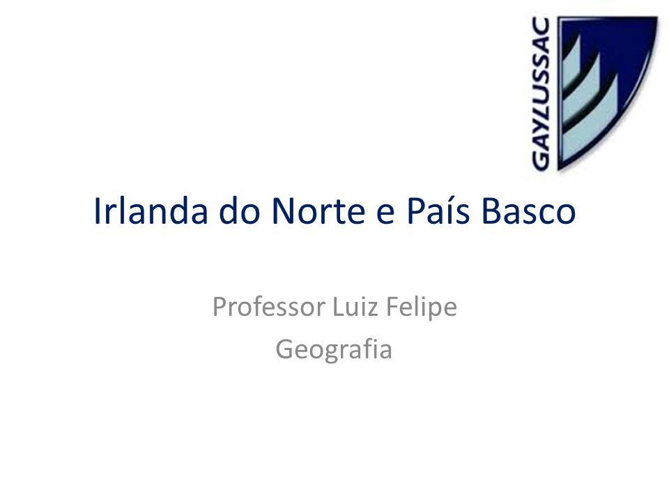 Irlanda do Norte e País Basco Professor Luiz Felipe Geografia