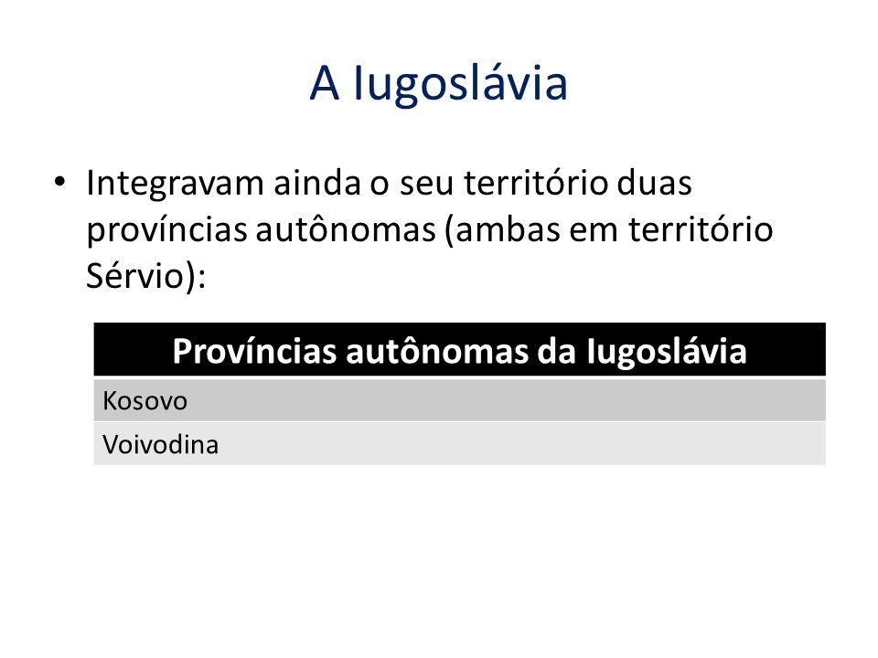 A Iugoslávia Integravam ainda o seu território duas províncias autônomas (ambas em território Sérvio): Províncias autônomas da Iugoslávia Kosovo Voivo