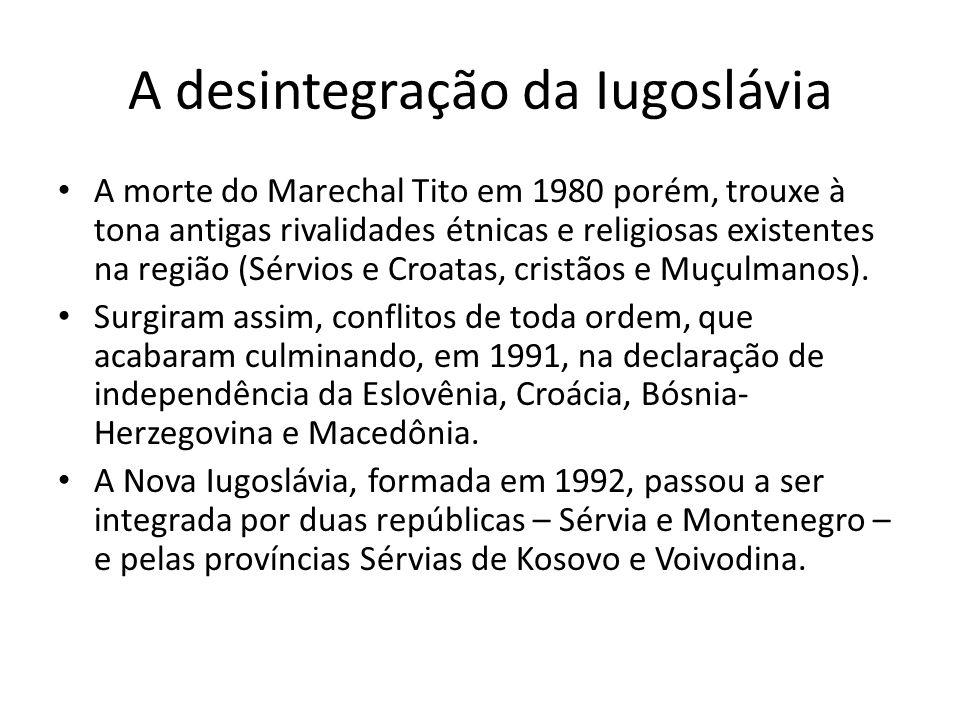 A desintegração da Iugoslávia A morte do Marechal Tito em 1980 porém, trouxe à tona antigas rivalidades étnicas e religiosas existentes na região (Sér