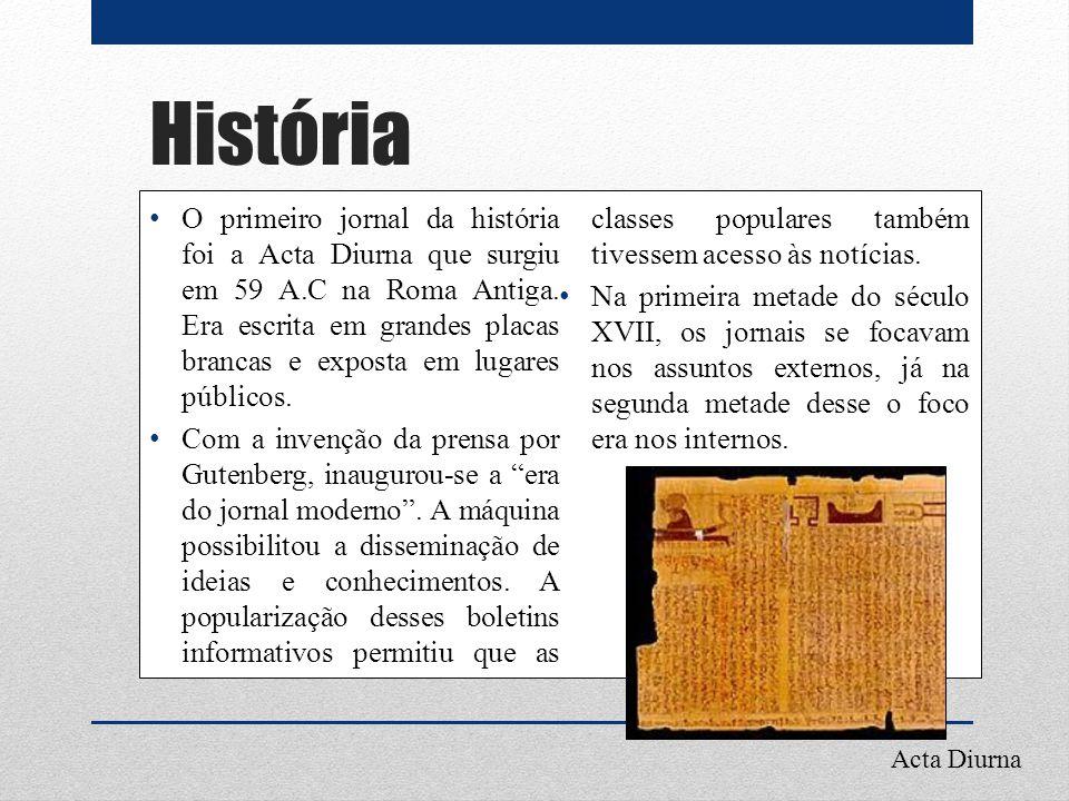 História O primeiro jornal da história foi a Acta Diurna que surgiu em 59 A.C na Roma Antiga. Era escrita em grandes placas brancas e exposta em lugar