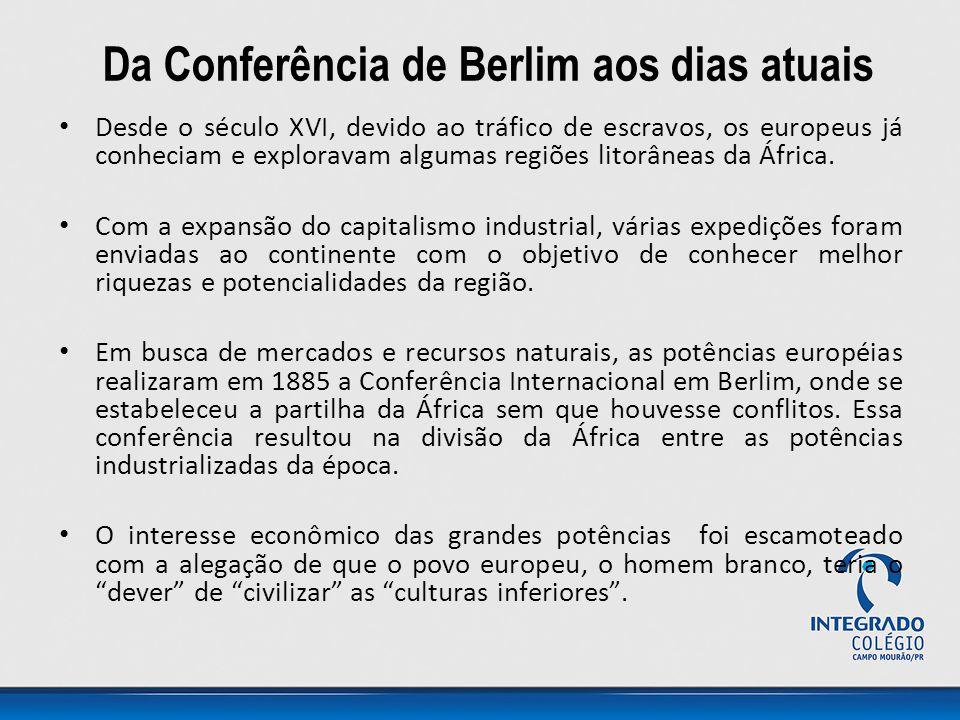 Da Conferência de Berlim aos dias atuais Desde o século XVI, devido ao tráfico de escravos, os europeus já conheciam e exploravam algumas regiões lito