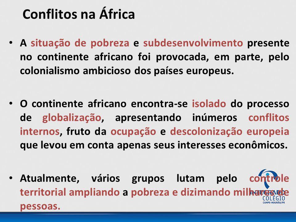 Conflitos na África A situação de pobreza e subdesenvolvimento presente no continente africano foi provocada, em parte, pelo colonialismo ambicioso do