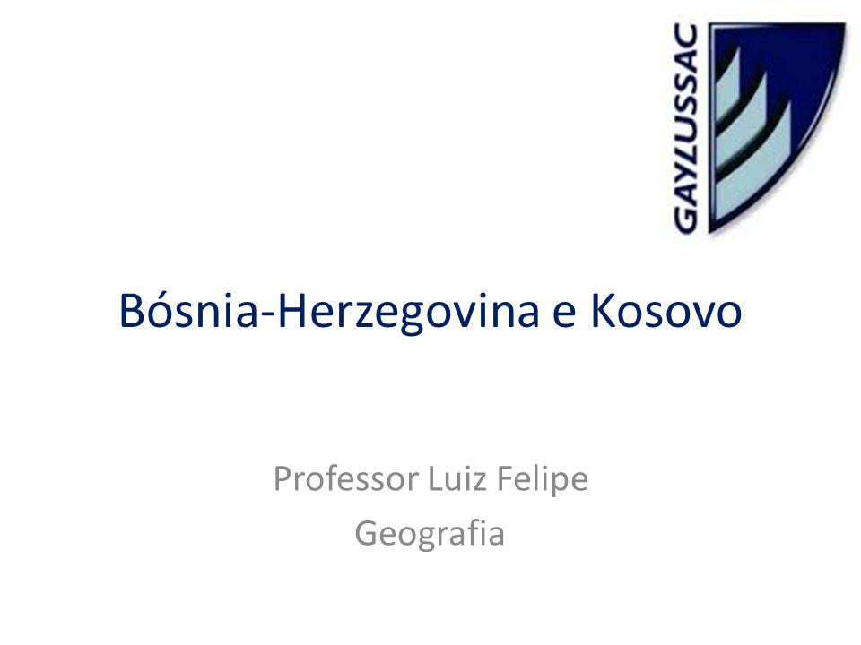 Bósnia-Herzegovina e Kosovo Professor Luiz Felipe Geografia