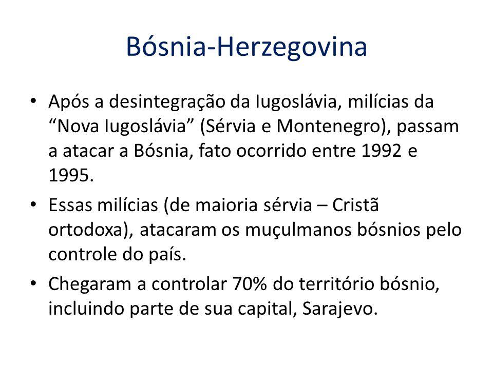 Bósnia-Herzegovina Após a desintegração da Iugoslávia, milícias da Nova Iugoslávia (Sérvia e Montenegro), passam a atacar a Bósnia, fato ocorrido entre 1992 e 1995.