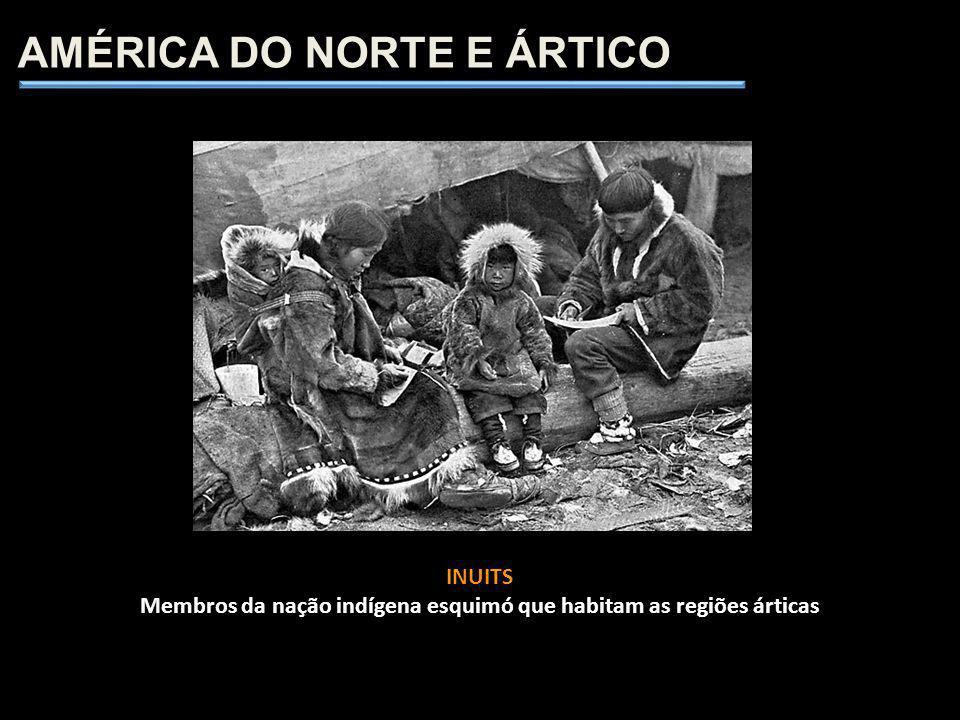 INUITS Membros da nação indígena esquimó que habitam as regiões árticas AMÉRICA DO NORTE E ÁRTICO