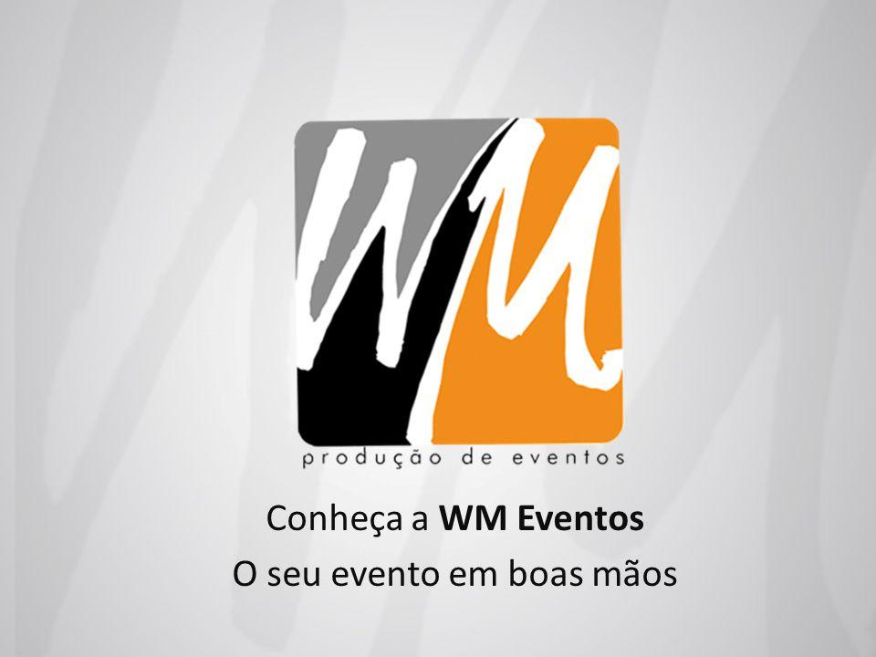 Conheça a WM Eventos O seu evento em boas mãos