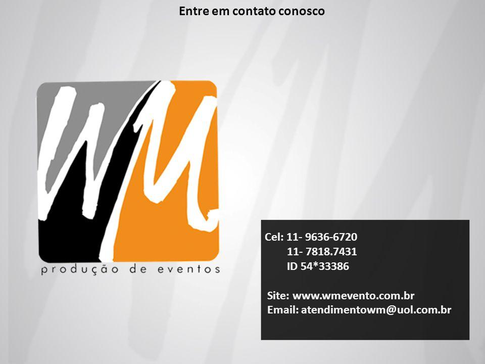 Cel: 11- 9636-6720 11- 7818.7431 ID 54*33386 Site: www.wmevento.com.br Email: atendimentowm@uol.com.br Entre em contato conosco