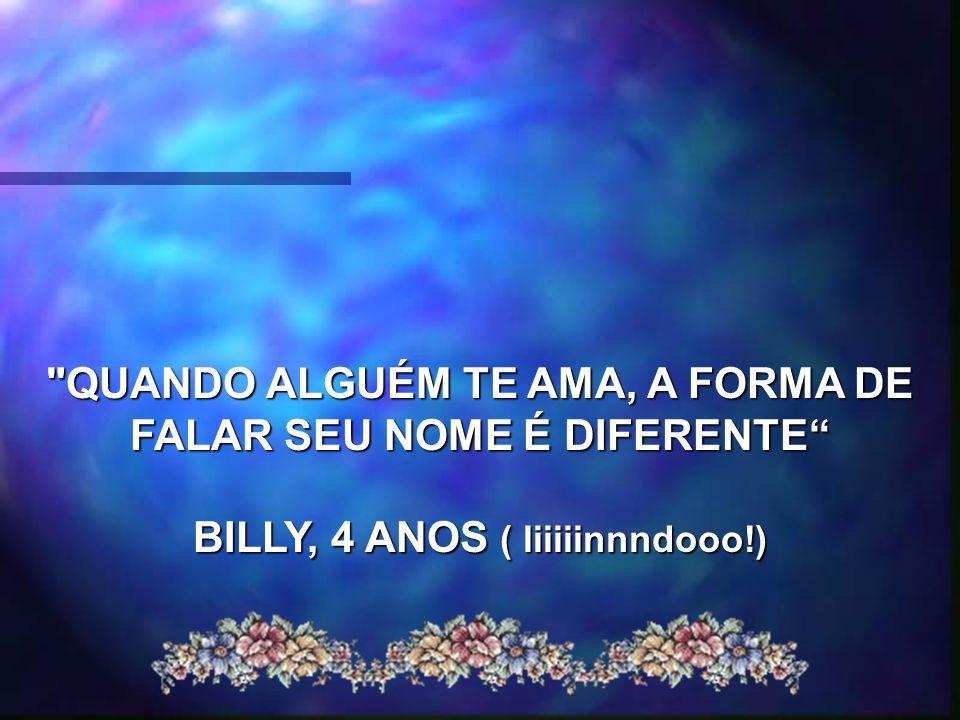 QUANDO ALGUÉM TE AMA, A FORMA DE FALAR SEU NOME É DIFERENTE BILLY, 4 ANOS ( liiiiinnndooo!)