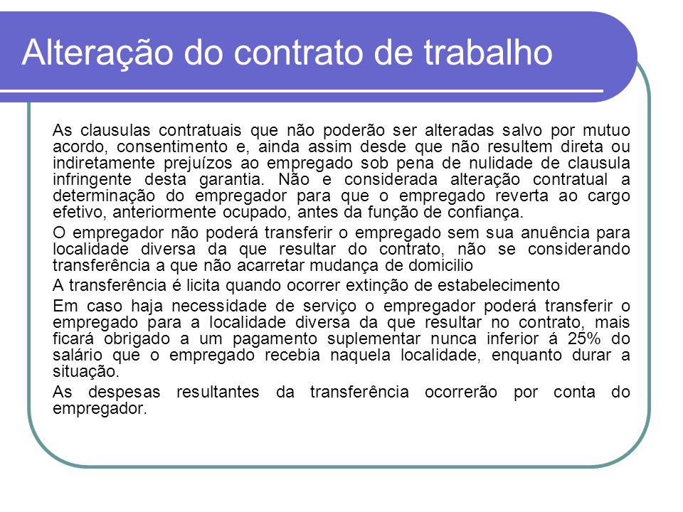 Alteração do contrato de trabalho As clausulas contratuais que não poderão ser alteradas salvo por mutuo acordo, consentimento e, ainda assim desde qu
