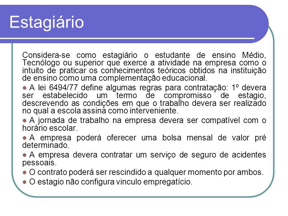 Estagiário Considera-se como estagiário o estudante de ensino Médio, Tecnólogo ou superior que exerce a atividade na empresa como o intuito de pratica