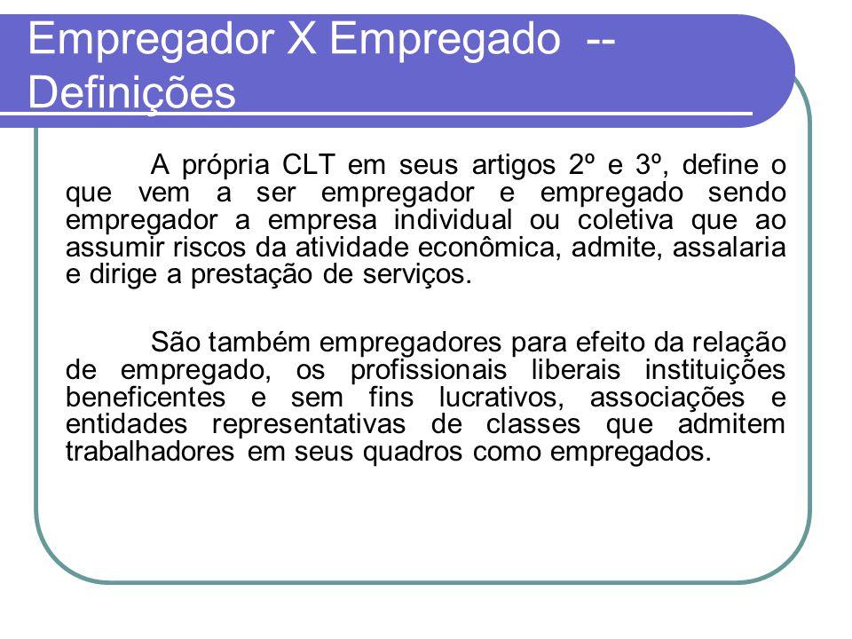 Empregador X Empregado -- Definições A própria CLT em seus artigos 2º e 3º, define o que vem a ser empregador e empregado sendo empregador a empresa i