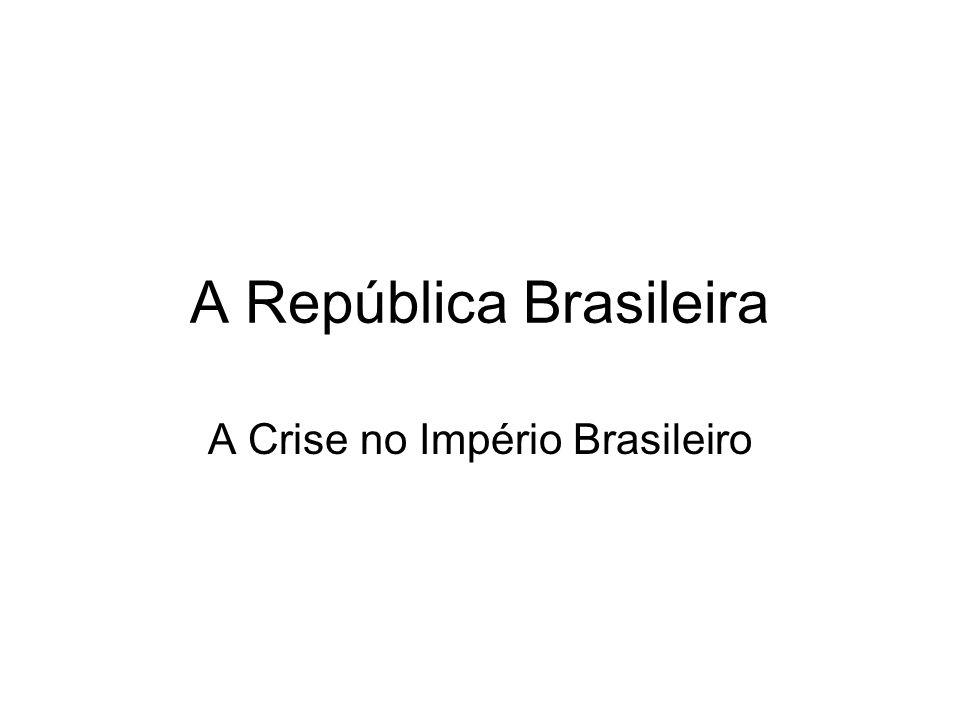 A República Brasileira A Crise no Império Brasileiro