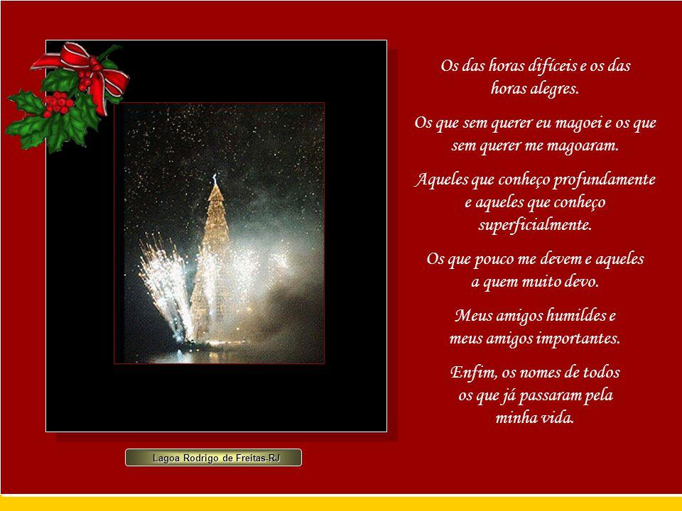 Lagoa Rodrigo de Freitas-RJ Árvore de Natal Quisera Senhor, neste Natal, armar uma árvore dentro do meu coração e nela colocar, em lugar de presentes