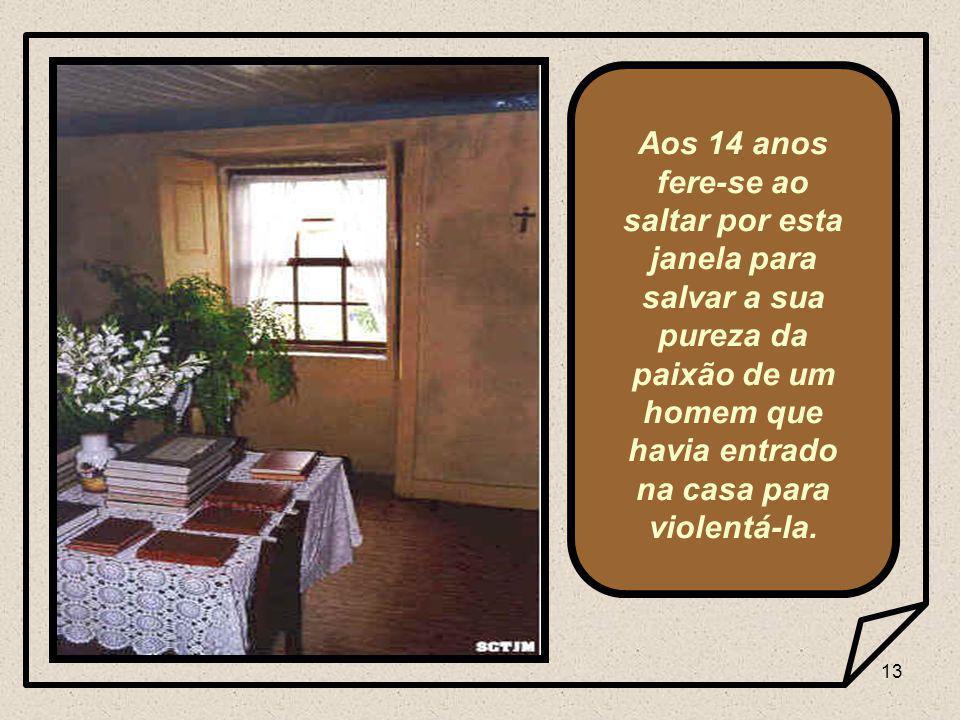 13 Aos 14 anos fere-se ao saltar por esta janela para salvar a sua pureza da paixão de um homem que havia entrado na casa para violentá-la.