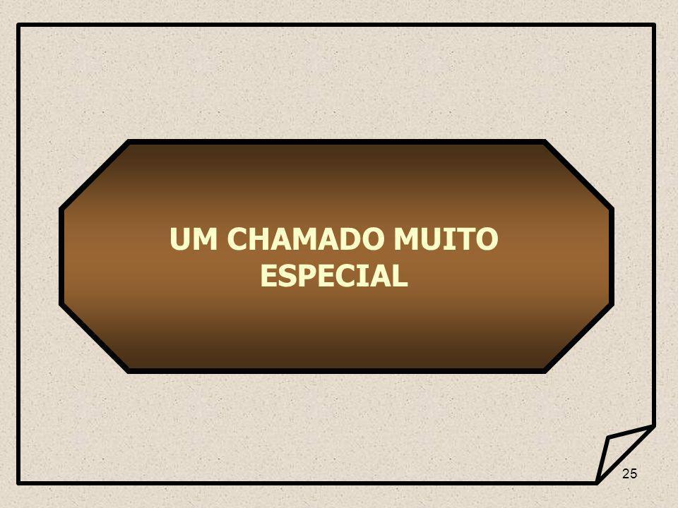 25 UM CHAMADO MUITO ESPECIAL
