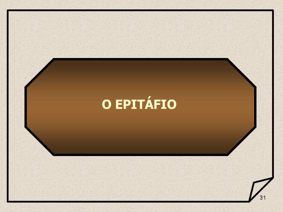31 O EPITÁFIO