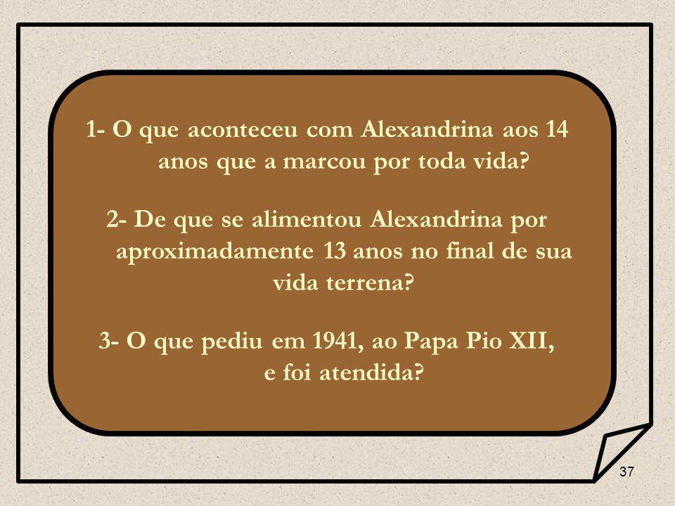 37 1- O que aconteceu com Alexandrina aos 14 anos que a marcou por toda vida.