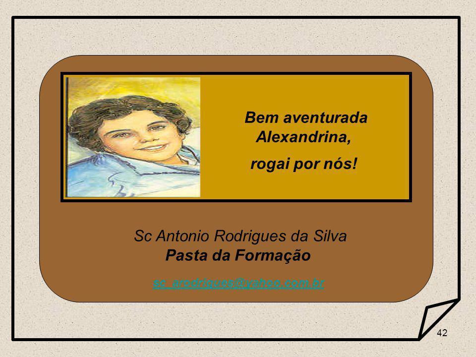 42 Sc Antonio Rodrigues da Silva Pasta da Formação sc_arodrigues@yahoo.com.br Bem aventurada Alexandrina, rogai por nós!