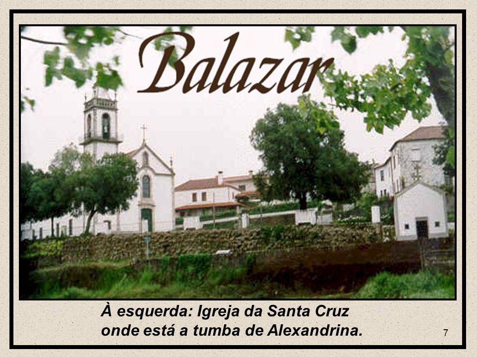 7 À esquerda: Igreja da Santa Cruz onde está a tumba de Alexandrina.