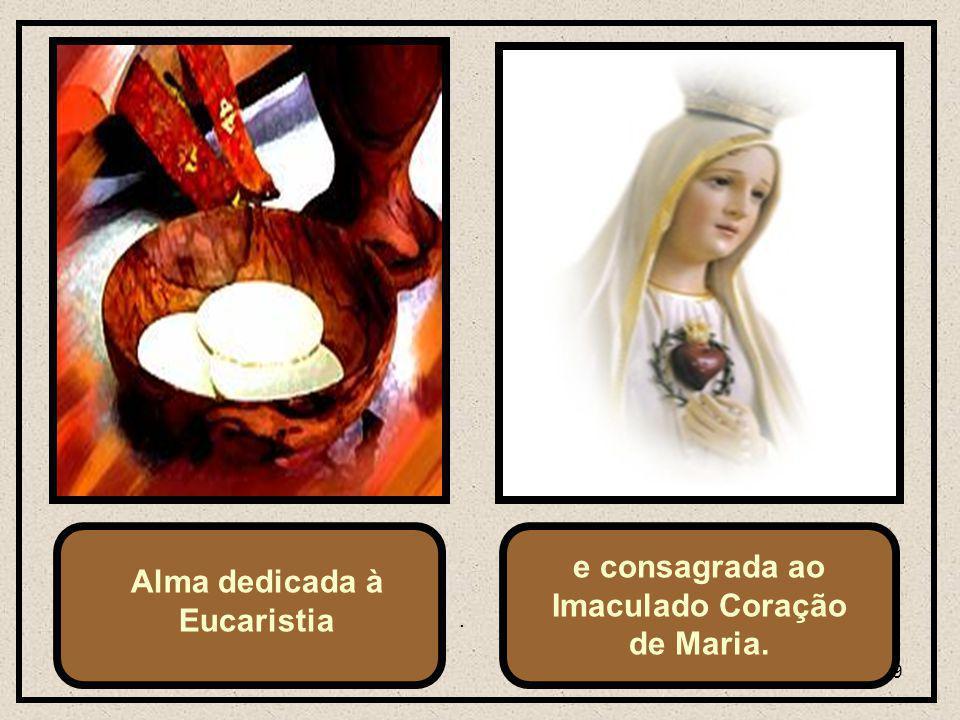 9 e consagrada ao Imaculado Coração de Maria. Alma dedicada à Eucaristia.