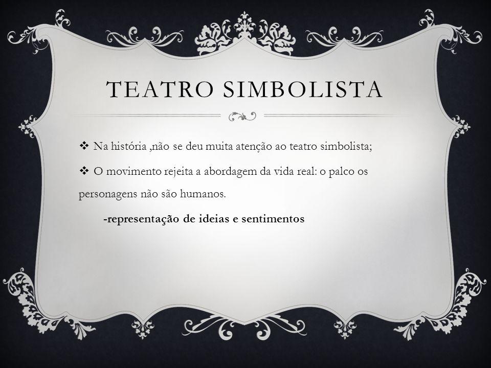 TEATRO SIMBOLISTA  Na história,não se deu muita atenção ao teatro simbolista;  O movimento rejeita a abordagem da vida real: o palco os personagens