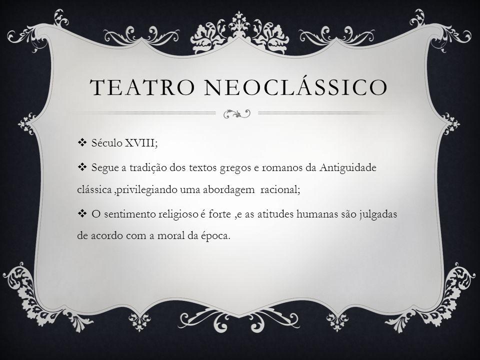 TEATRO NEOCLÁSSICO  Século XVIII;  Segue a tradição dos textos gregos e romanos da Antiguidade clássica,privilegiando uma abordagem racional;  O se