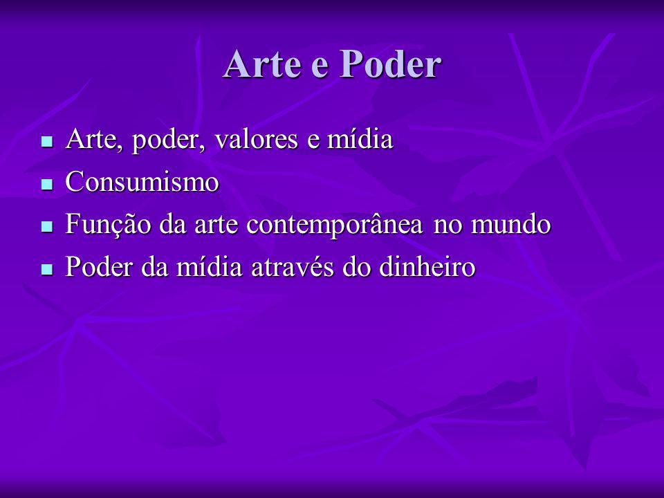 Arte, poder, valores e mídia Arte, poder, valores e mídia Consumismo Consumismo Função da arte contemporânea no mundo Função da arte contemporânea no mundo Poder da mídia através do dinheiro Poder da mídia através do dinheiro