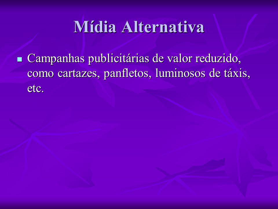 Mídia Alternativa Campanhas publicitárias de valor reduzido, como cartazes, panfletos, luminosos de táxis, etc.