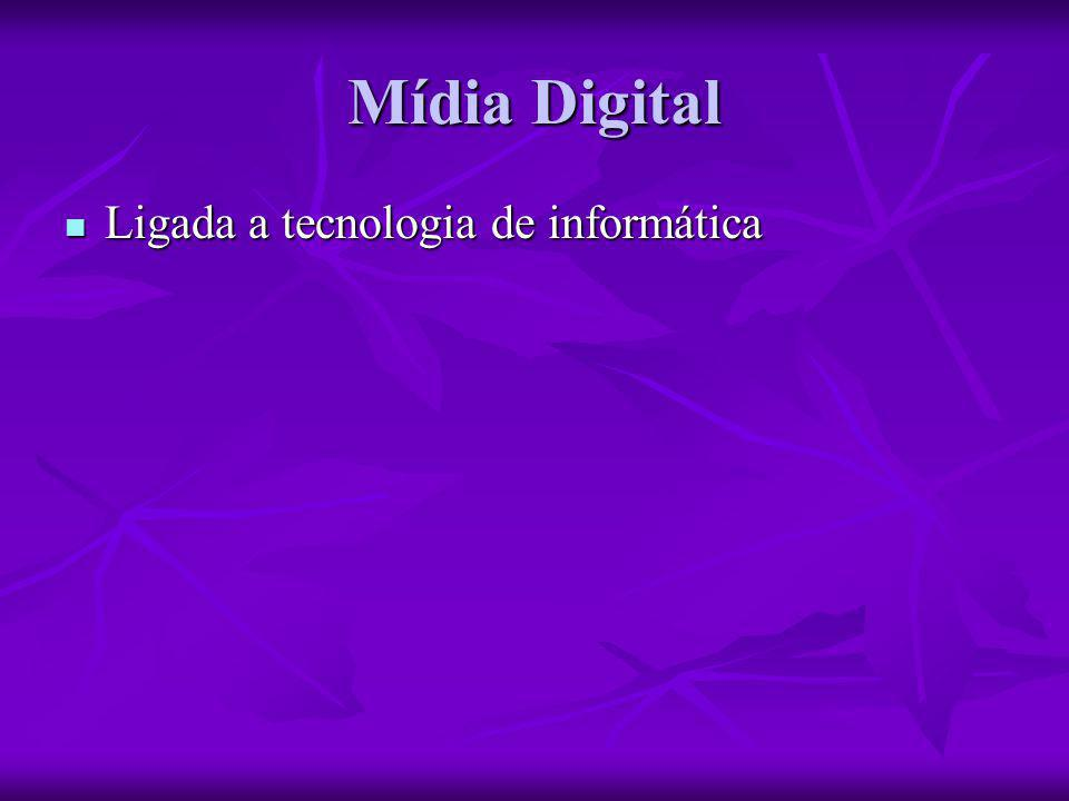 Mídia Digital Ligada a tecnologia de informática Ligada a tecnologia de informática