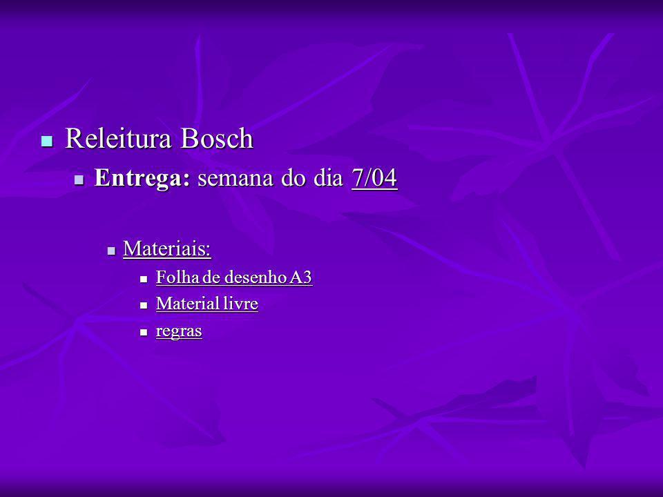 Releitura Bosch Releitura Bosch Entrega: semana do dia 7/04 Entrega: semana do dia 7/04 Materiais: Materiais: Folha de desenho A3 Folha de desenho A3 Material livre Material livre regras regras