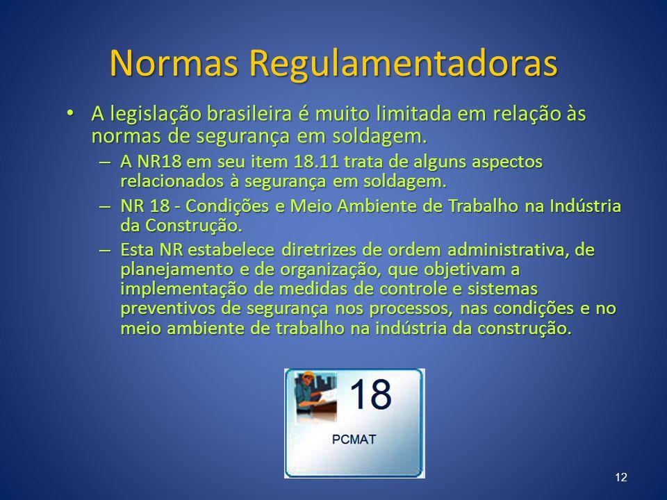 Normas Regulamentadoras A legislação brasileira é muito limitada em relação às normas de segurança em soldagem. A legislação brasileira é muito limita