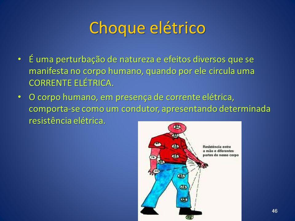 Choque elétrico É uma perturbação de natureza e efeitos diversos que se manifesta no corpo humano, quando por ele circula uma CORRENTE ELÉTRICA. É uma