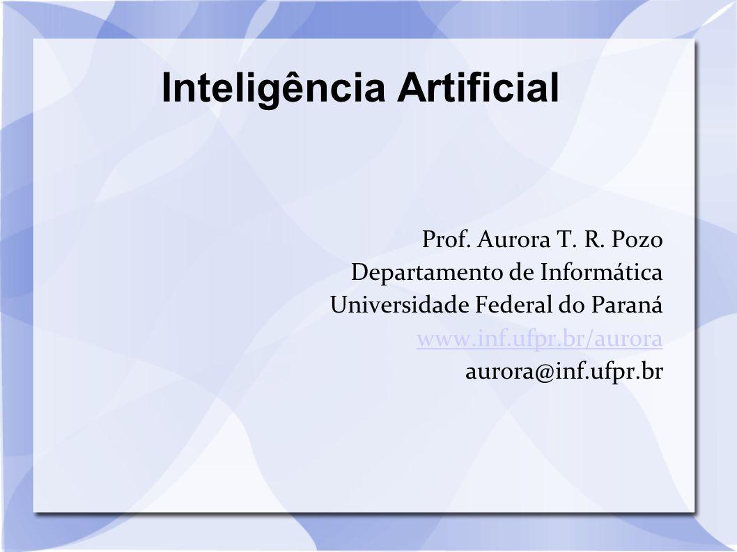 Inteligência Artificial Prof. Aurora T. R. Pozo Departamento de Informática Universidade Federal do Paraná www.inf.ufpr.br/aurora aurora@inf.ufpr.br